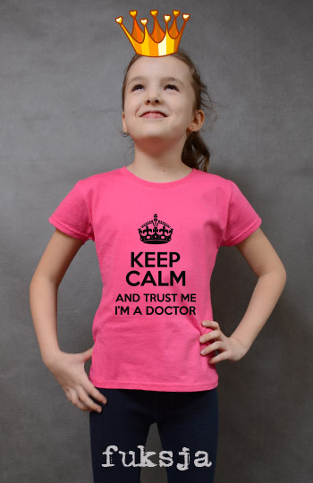 koszulka dziewczęca KEEP CALM AND TRUST ME I'M A DOCTOR kolor fuksja