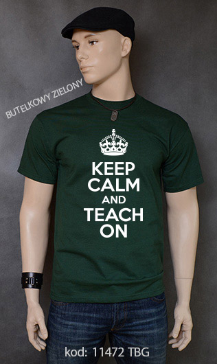 koszulka męska KEEP CALM AND TEACH ON kolor butelkowy zielony