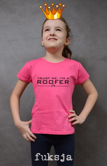 koszulka dziewczęca TRUST ME I'M A ROOFER kolor fuksja