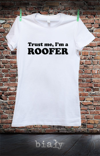 koszulka damska TRUST ME I'M A ROOFER kolor biały