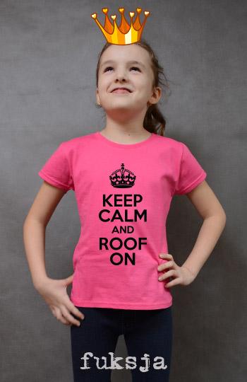 koszulka dziewczęca KEEP CALM AND ROOF ON kolor fuksja