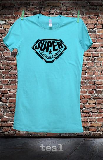 koszulka damska SUPER DZIEWCZYNA kolor teal