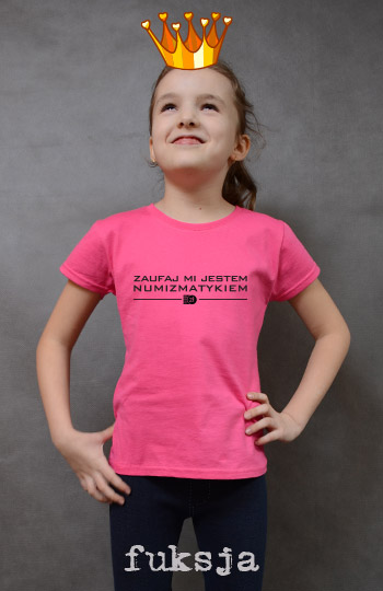 koszulka dziewczęca ZAUFAJ MI JESTEM NUMIZMATYKIEM kolor fuksja