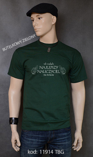 koszulka męska TAK WYGLĄDA NAJLEPSZY NAUCZYCIEL NA ŚWIECIE kolor butelkowy zielony
