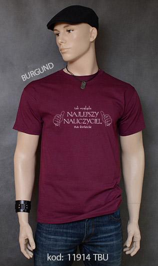 koszulka męska TAK WYGLĄDA NAJLEPSZY NAUCZYCIEL NA ŚWIECIE kolor burgund