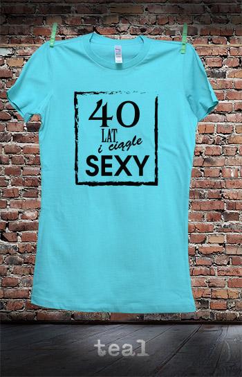 koszulka damska 40 LAT I CIĄGLE SEXY kolor teal