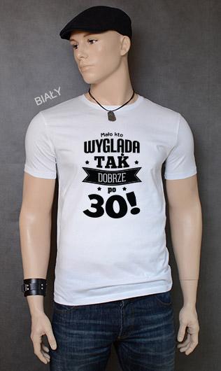 koszulka męska MAŁO KTO WYGLĄDA TAK DOBRZE PO 30! kolor biały