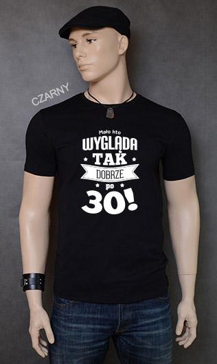 koszulka męska MAŁO KTO WYGLĄDA TAK DOBRZE PO 30! kolor czarny