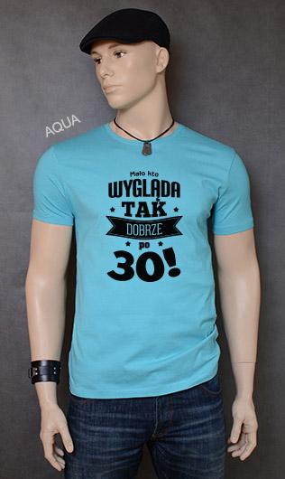 koszulka męska MAŁO KTO WYGLĄDA TAK DOBRZE PO 30! kolor aqua