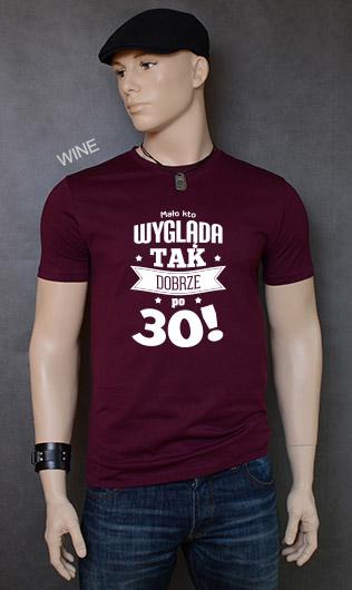koszulka męska MAŁO KTO WYGLĄDA TAK DOBRZE PO 30! kolor wine