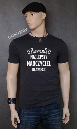 koszulka męska TAK WYGLĄDA NAJLEPSZY NAUCZYCIEL NA ŚWIECIE kolor dark grey