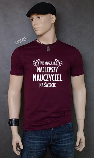 koszulka męska TAK WYGLĄDA NAJLEPSZY NAUCZYCIEL NA ŚWIECIE kolor wine