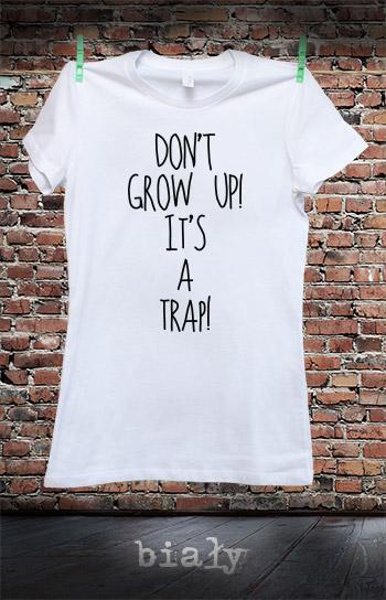koszulka damska DON'T GROW UP! IT'S A TRAP! kolor biały
