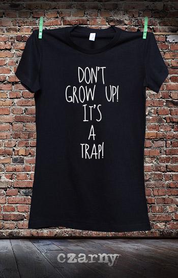 koszulka damska DON'T GROW UP! IT'S A TRAP! kolor czarny