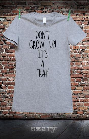 koszulka damska DON'T GROW UP! IT'S A TRAP! kolor szary