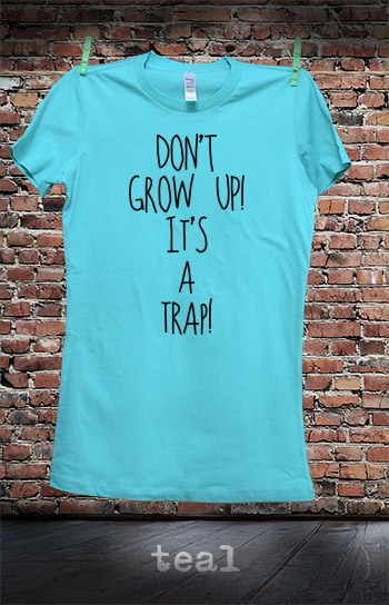 koszulka damska DON'T GROW UP! IT'S A TRAP! kolor teal