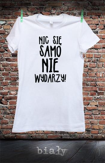 koszulka damska NIC SIĘ SAMO NIE WYDARZY kolor biały
