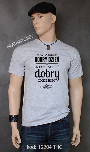 koszulka męska TO JEST DOBRY DZIEŃ ABY MIEĆ DOBRY DZIEŃ kolor heather grey