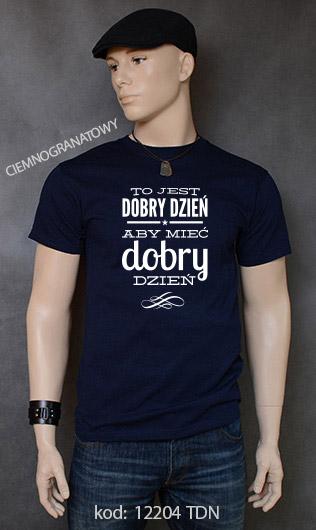 koszulka męska TO JEST DOBRY DZIEŃ ABY MIEĆ DOBRY DZIEŃ kolor ciemnogranatowy