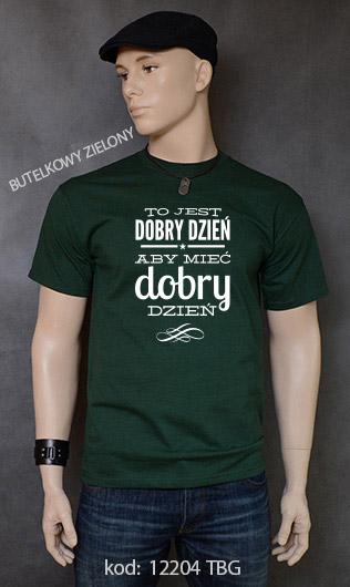 koszulka męska TO JEST DOBRY DZIEŃ ABY MIEĆ DOBRY DZIEŃ kolor butelkowy zielony