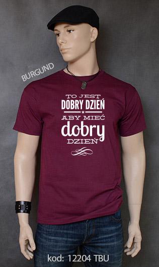 koszulka męska TO JEST DOBRY DZIEŃ ABY MIEĆ DOBRY DZIEŃ kolor burgund