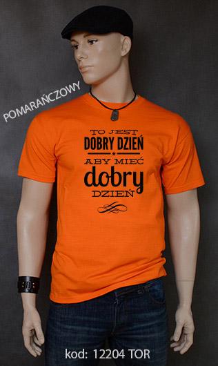 koszulka męska TO JEST DOBRY DZIEŃ ABY MIEĆ DOBRY DZIEŃ kolor pomarańczowy