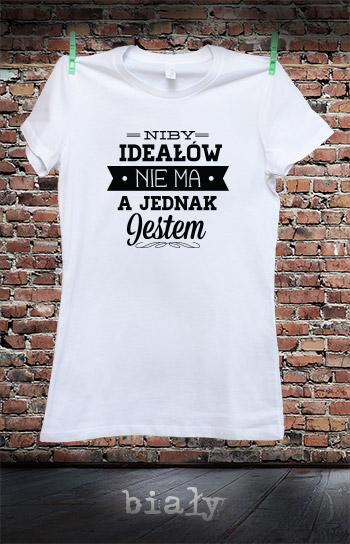 koszulka damska NIBY IDEAŁÓW NIE MA A JEDNAK JESTEM kolor biały
