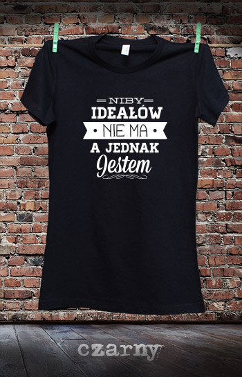 koszulka damska NIBY IDEAŁÓW NIE MA A JEDNAK JESTEM kolor czarny