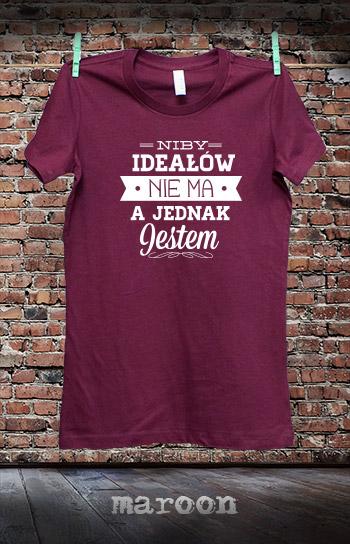 koszulka damska NIBY IDEAŁÓW NIE MA A JEDNAK JESTEM kolor maroon