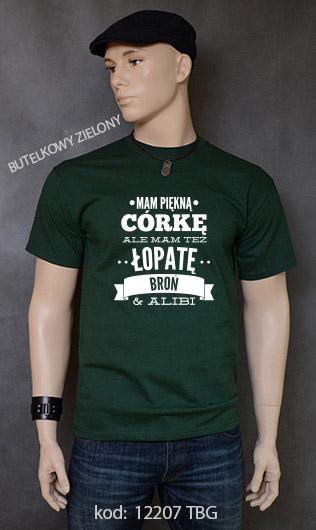 koszulka męska MAM PIĘKNĄ CÓRKĘ ALE MAM TEŻ ŁOPATĘ BROŃ I ALIBI kolor butelkowy zielony