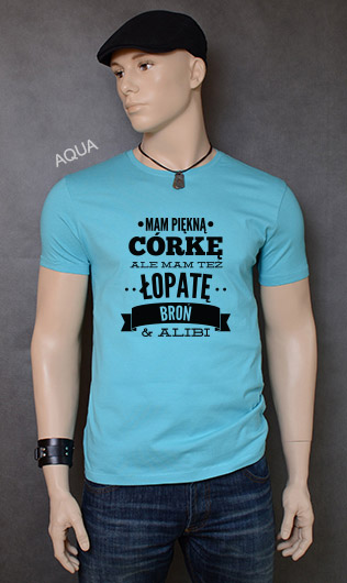 koszulka męska MAM PIĘKNĄ CÓRKĘ ALE MAM TEŻ ŁOPATĘ BROŃ I ALIBI kolor aqua