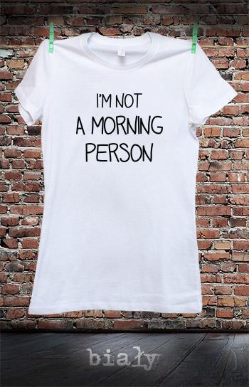 koszulka damska I'M NOT A MORNING PERSON kolor biały