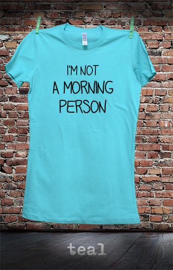 koszulka damska I'M NOT A MORNING PERSON kolor teal