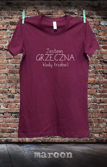 koszulka damska JESTEM GRZECZNA KIEDY TRZEBA kolor maroon