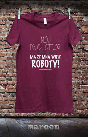 koszulka damska MÓJ ANIOŁ STRÓŻ MA ZE MNĄ WIELE ROBOTY kolor maroon