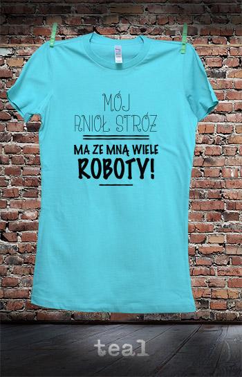 koszulka damska MÓJ ANIOŁ STRÓŻ MA ZE MNĄ WIELE ROBOTY kolor teal