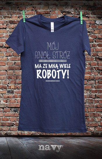 koszulka damska MÓJ ANIOŁ STRÓŻ MA ZE MNĄ WIELE ROBOTY kolor navy