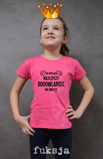 koszulka dziewczęca TAK WYGLĄDA NAJLEPSZY BUDOWLANIEC NA ŚWIECIE kolor fuksja