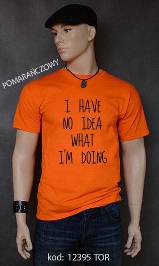 koszulka męska I HAVE NO IDEA WHAT I'M DOING kolor pomarańczowy