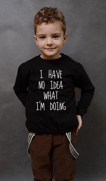 bluza dziecięca I HAVE NO IDEA WHAT I'M DOING kolor czarny