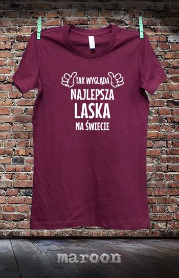 koszulka damska TAK WYGLĄDA NAJLEPSZA LASKA NA ŚWIECIE kolor maroon