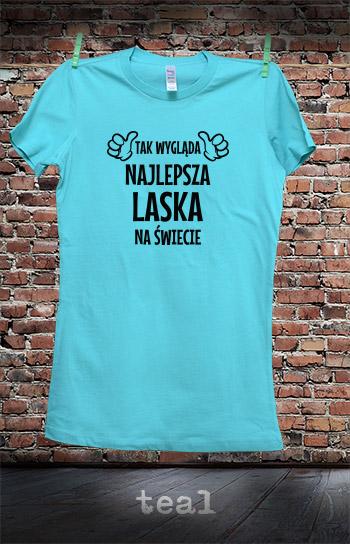 koszulka damska TAK WYGLĄDA NAJLEPSZA LASKA NA ŚWIECIE kolor teal