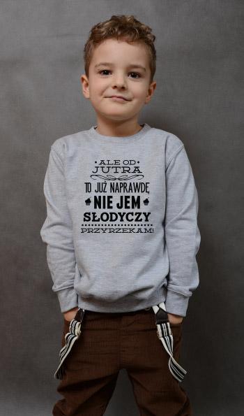 bluza dziecięca OD JUTRA NIE JEM SŁODYCZY kolor szary