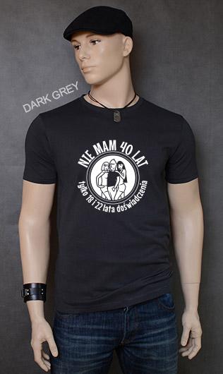 koszulka męska NIE MAM 40 LAT TYLKO 18 I 22 LATA DOŚWIADCZENIA kolor dark grey