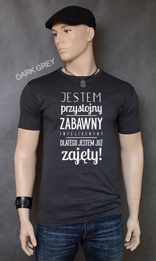 koszulka męska JESTEM PRZYSTOJNY ZABAWNY INTELIGENTNY DLATEGO JESTEM JUŻ ZAJĘTY kolor dark grey