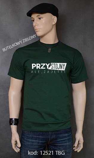 koszulka męska PRZYSTOJNY ALE ZAJĘTY kolor butelkowy zielony